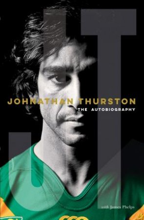 Johnathan Thurston: The Autobiography - SIGNED by Johnathan Thurston with James Phelps