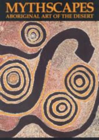 Mythscapes : Aboriginal Art Of The Desert by Judith Ryan