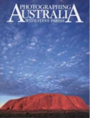 Photographing Australia With Steve Parish by Steve Parish