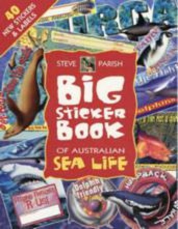 Big Sticker Book Of Australian Sea Life by Steve Parish