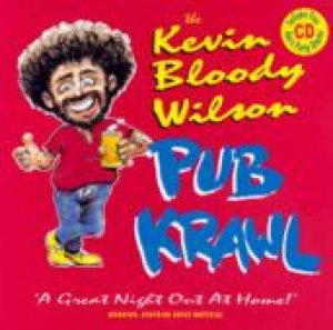 The Kevin Bloody Wilson Pub Krawl by Kevin Bloody Wilson