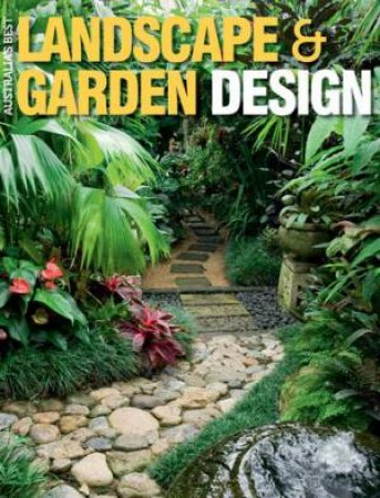 Australia's Best Landscaping and Garden Design Bookazine by Karen Booth