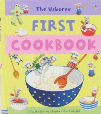 The Usborne First Cookbook by Various
