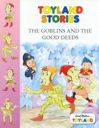 Toyland: Goblins And The Good Deeds by Enid Blyton