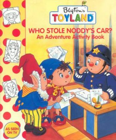 Toyland: Who Stole Noddy's Car - Adventure Activity Book by Various