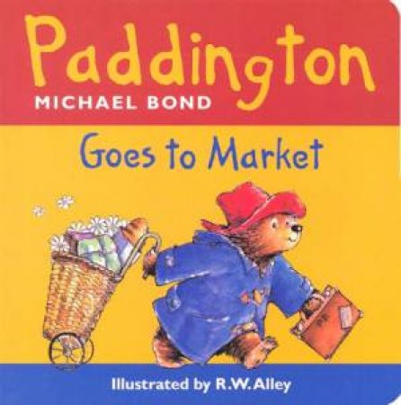 Paddington Goes To Market by Michael Bond