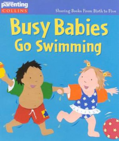 Practical Parenting: Busy Babies Go Swimming by Jane Kemp & Clare Walters