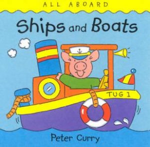All Aboard: Ships And Boats by Peter Curry