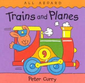 All Aboard: Trains And Planes by Peter Curry