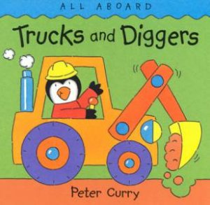 All Aboard: Trucks And Diggers by Peter Curry