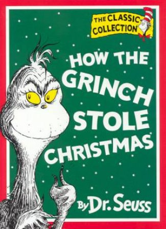 Dr Seuss: The Classic Collection: How The Grinch Stole Christmas by Dr Seuss