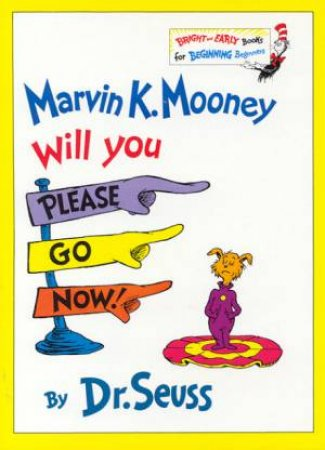 Dr Seuss Bright And Early: Marvin K Mooney Will You Please Go Now by Dr Seuss