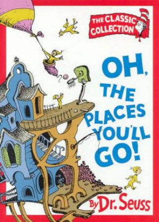 Dr Seuss: The Classic Collection: Oh, The Places You'll Go by Dr Seuss