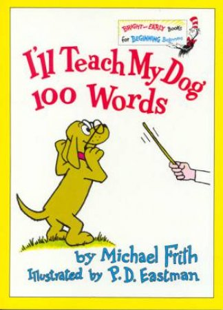Bright And Early: I'll Teach My Dog 100 Words by Michael Frith
