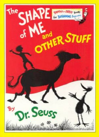 Dr Seuss Bright And Early: The Shape Of Me And Other Stuff by Dr Seuss
