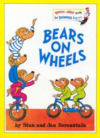 Bright And Early: Berenstain Bears On Wheels by Stan & Jan Berenstain