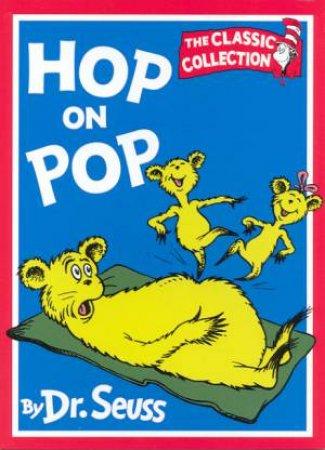Dr Seuss: The Classic Collection: Hop On Pop by Dr Seuss