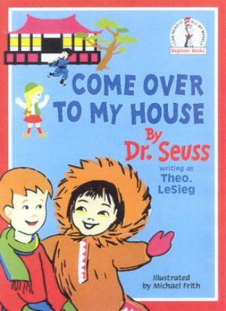 Dr Seuss Beginner Books: Come Over To My House by Dr Seuss
