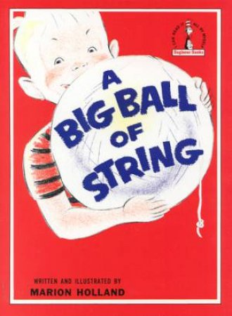 Beginner Books: A Big Ball Of String by Marian Holland