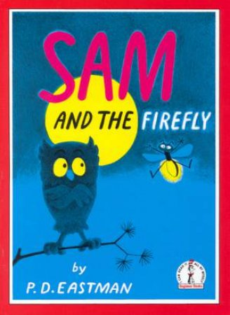 Beginner Books: Sam And The Firefly by P D Eastman
