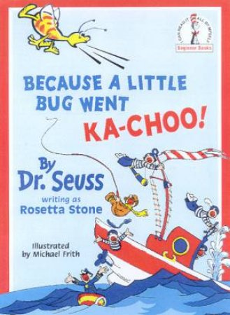 Dr Seuss Beginner Books: Because A Little Bug Went Ka-Choo!