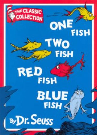 Dr Seuss: The Classic Collection: One Fish Two Fish Red Fish Blue Fish by Dr Seuss