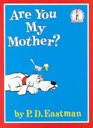 Beginner Books: Are You My Mother? by P D Eastman