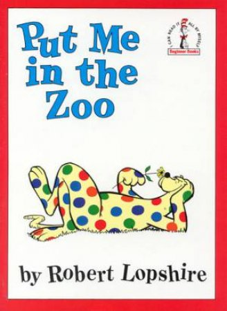 Beginner Books: Put Me In The Zoo by Robert Lopshire