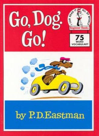 Beginner Books: Go, Dog, Go by P D Eastman