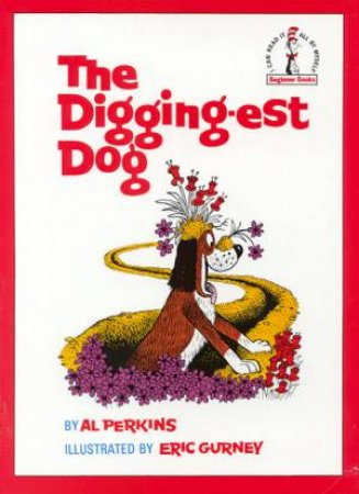 Beginner Books: The Digging-est Dog by Al Perkins