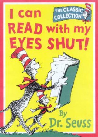Dr Seuss: The Classic Collection: I Can Read With My Eyes Shut! by Dr Seuss