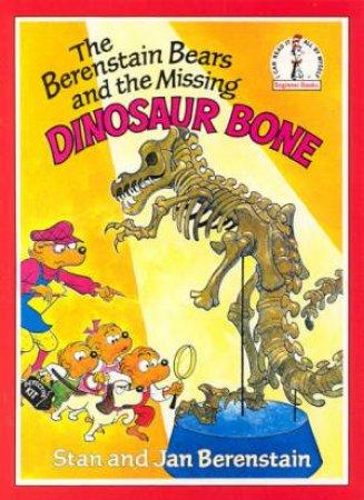 Beginner Books: The Berenstain Bears And The Missing Dinosaur Bone by Stan & Jan Berenstain