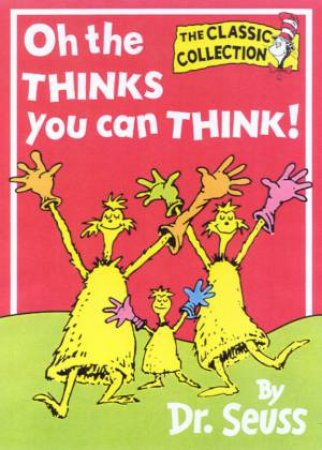 Dr Seuss: The Classic Collection: Oh, The Thinks You Can Think! by Dr Seuss