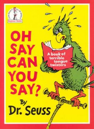 Dr Seuss Beginner Books: Oh Say Can You Say? by Dr Seuss