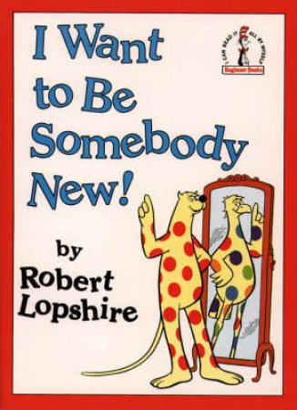 Dr Seuss I Can Read: I Want To Be Someone New! by Dr Seuss