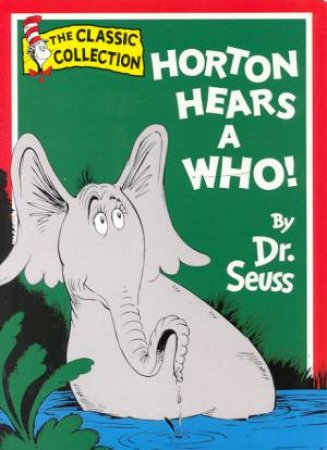 Dr Seuss: The Classic Collection: Horton Hears A Who! by Dr Seuss