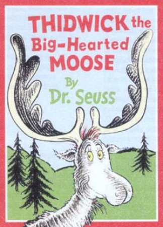 Dr Seuss: Thidwick The Big Hearted Moose by Dr Seuss