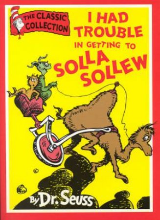 Dr Seuss: The Classic Collection: I Had Trouble In Getting To Solla Sollew by Dr Seuss