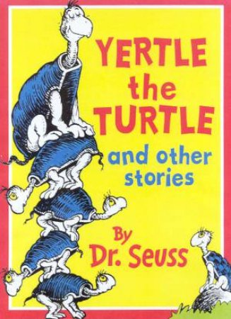 Dr Seuss: Yertle The Turtle And Other Stories by Dr Seuss