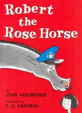 Beginner Books: Robert The Rose Horse by Joan Heilbroner