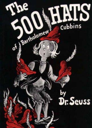 Dr Seuss: The 500 Hats Of Bartholomew Cubbins by Dr Seuss
