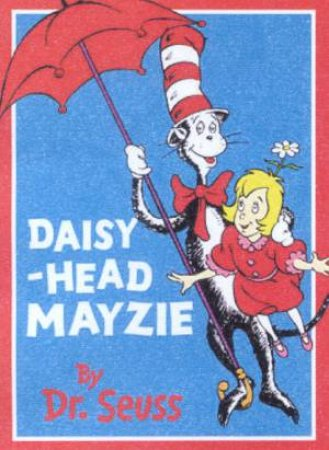 Dr Seuss: Daisy-Head Mayzie by Dr Seuss