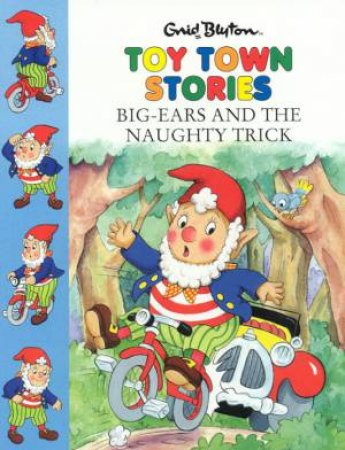 Toy Town: Big Ears And The Naughty Trick by Enid Blyton