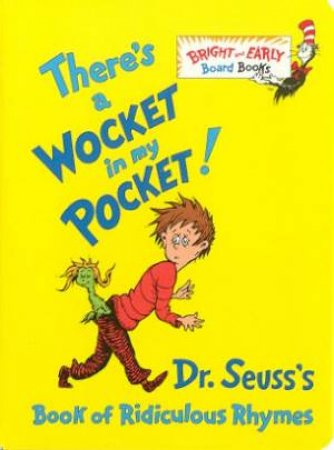 Dr Seuss Bright And Early: Theres A Wocket In My Pocket! by Dr Seuss
