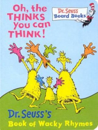 Dr Seuss: Oh, The Thinks You Can Think! by Dr Seuss