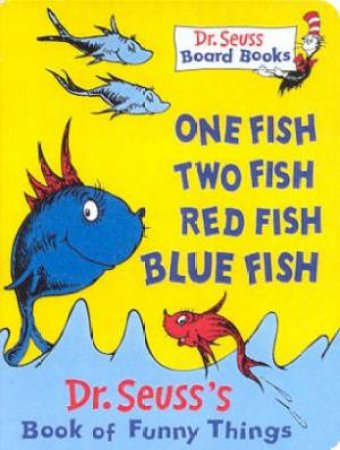 Dr Seuss: One Fish Two Fish Red Fish Blue Fish by Dr Seuss