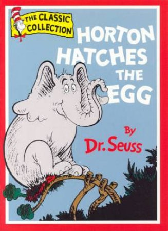 Dr Seuss: The Classic Collection: Horton Hatches The Egg by Dr Seuss