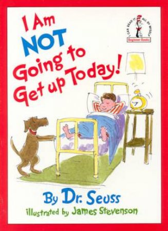 Dr Seuss Beginner Books: I'm Not Going To Get Up Today! by Dr Seuss