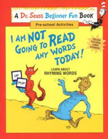 Dr Seuss Beginner Fun Book: I Am Not Going To Read Any Words Today by Dr Seuss