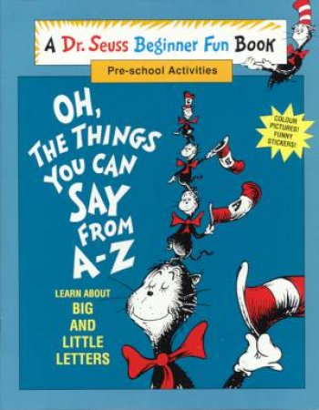 Dr Seuss Beginner Fun Book: Oh, The Things You Can Say From A-Z by Dr Seuss
